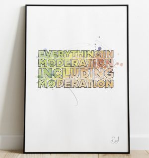 Everything in Moderation - Typographic art print