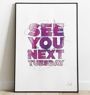 See you next Tuesday - Typographic art print